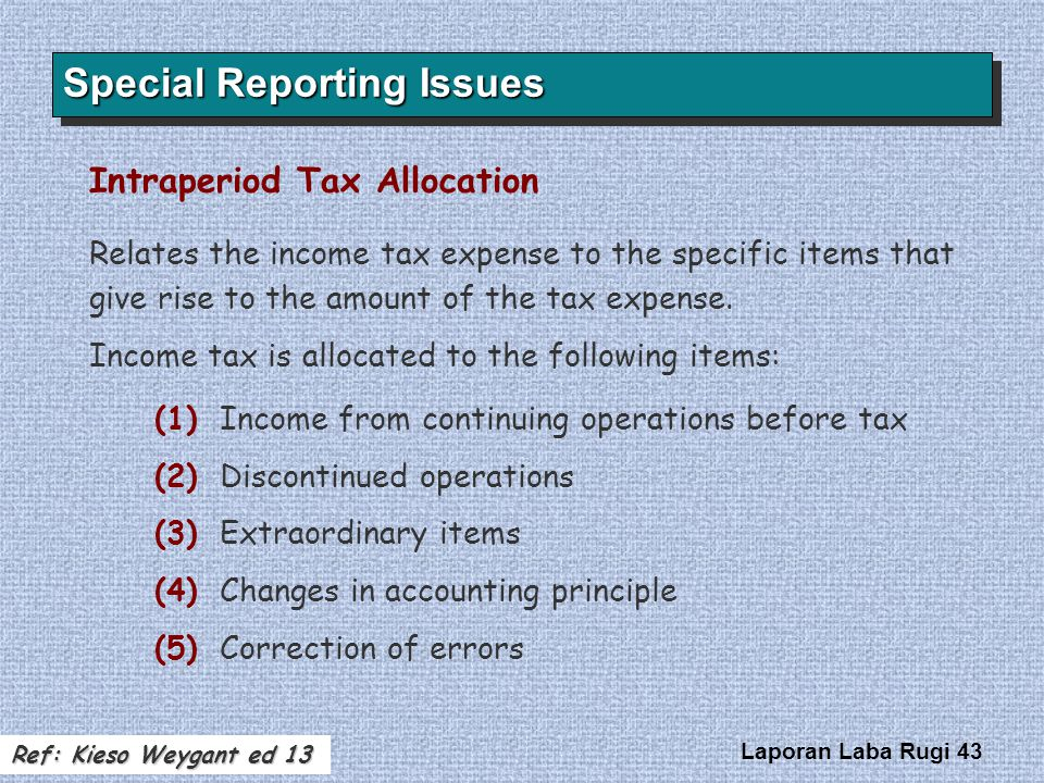Laporan Laba Rugi 43 Relates the income tax expense to the specific items that give rise to the amount of the tax expense. Income tax is allocated to