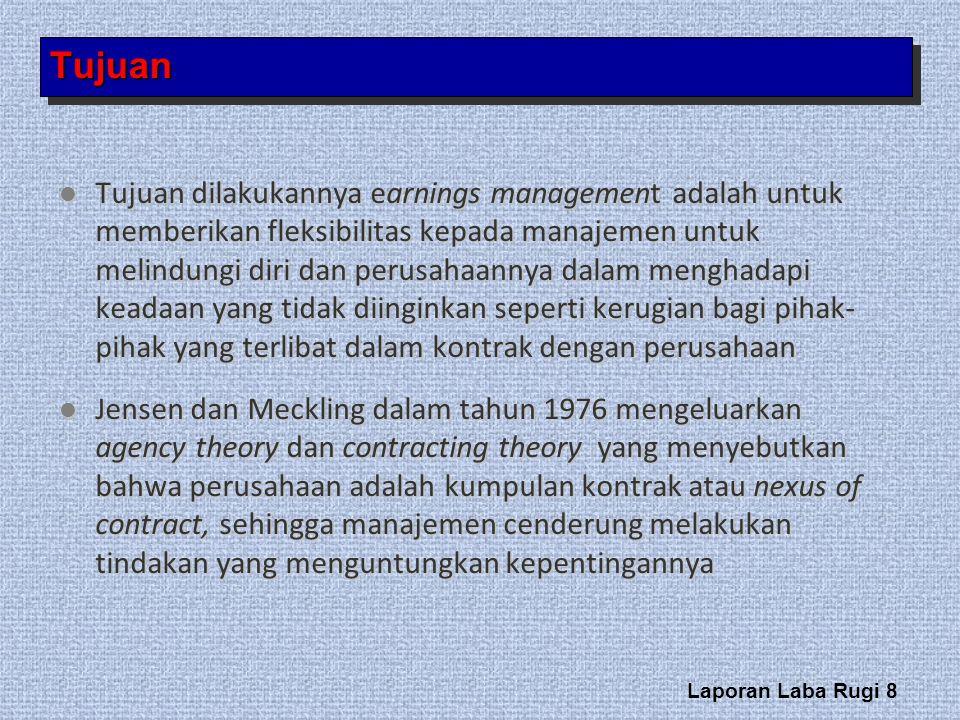 Laporan Laba Rugi 8 TujuanTujuan Tujuan dilakukannya earnings management adalah untuk memberikan fleksibilitas kepada manajemen untuk melindungi diri