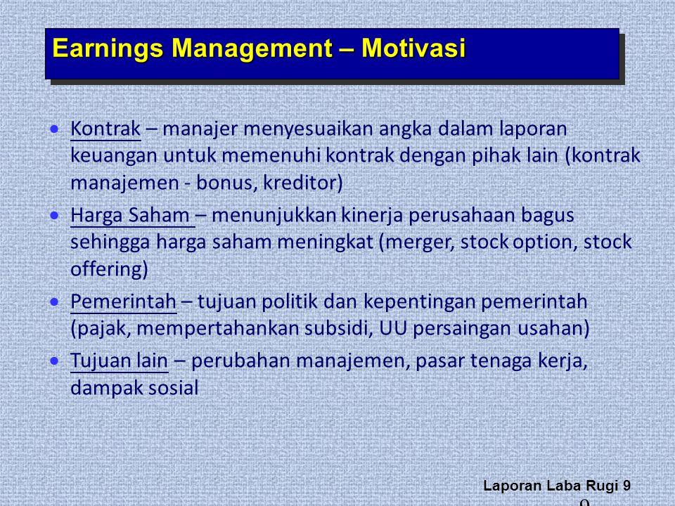 Laporan Laba Rugi 9 9 Earnings Management – Motivasi  Kontrak – manajer menyesuaikan angka dalam laporan keuangan untuk memenuhi kontrak dengan pihak