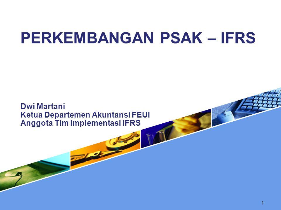 PSAK – IFRS BASED  Wajib diterapkan untuk entitas dengan akuntabilitas publik seperti: Emiten, perusahaan publik, perbankan, asuransi, dan BUMN.