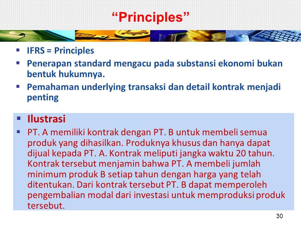 Principles  IFRS = Principles  Penerapan standard mengacu pada substansi ekonomi bukan bentuk hukumnya.