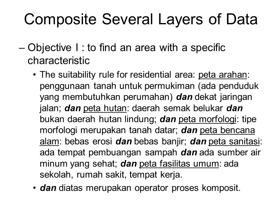 Composite Several Layers of Data –Objective II : change analysis based on temporal data The process is done based on a method for summarizing several grids / layers using ArcView 3.3 Spatial Analysis.