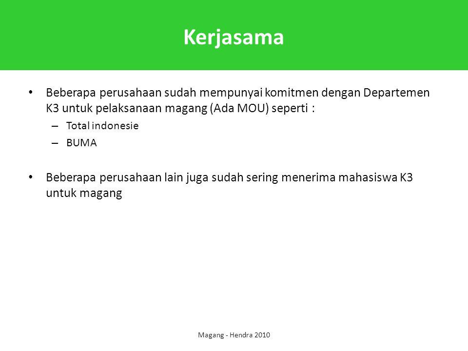 Kerjasama Beberapa perusahaan sudah mempunyai komitmen dengan Departemen K3 untuk pelaksanaan magang (Ada MOU) seperti : – Total indonesie – BUMA Bebe