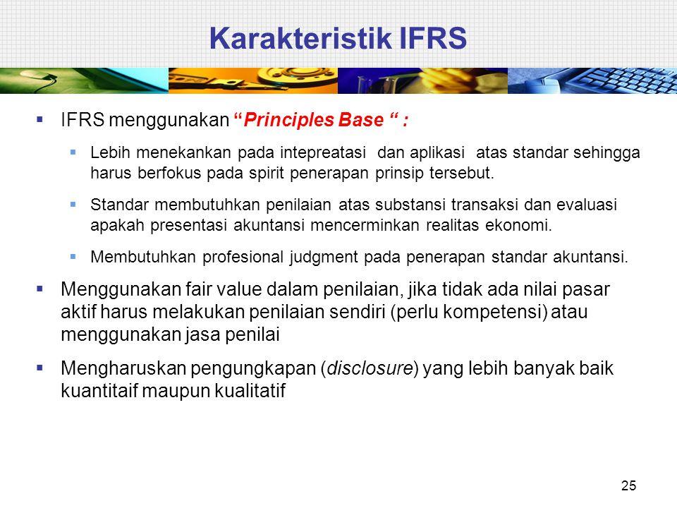 """Karakteristik IFRS  IFRS menggunakan """"Principles Base """" :  Lebih menekankan pada intepreatasi dan aplikasi atas standar sehingga harus berfokus pada"""