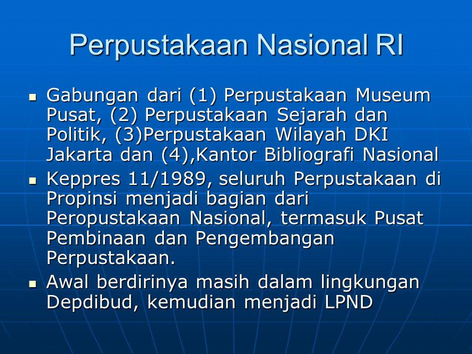 Perpustakaan Nasional RI Gabungan dari (1) Perpustakaan Museum Pusat, (2) Perpustakaan Sejarah dan Politik, (3)Perpustakaan Wilayah DKI Jakarta dan (4