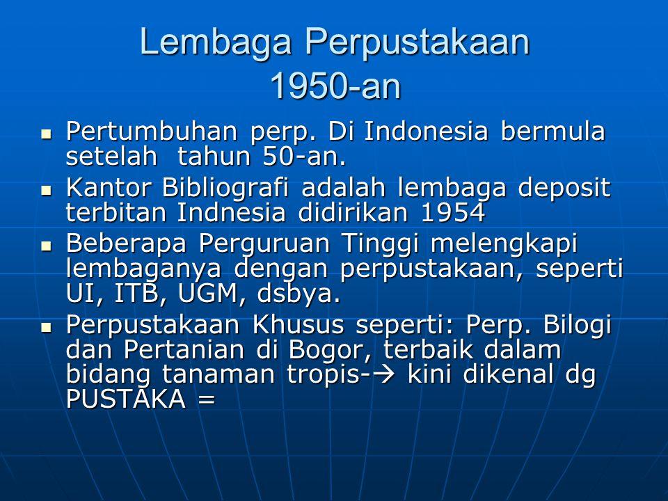 Lembaga Perpustakaan 1950-an Pertumbuhan perp. Di Indonesia bermula setelah tahun 50-an. Pertumbuhan perp. Di Indonesia bermula setelah tahun 50-an. K