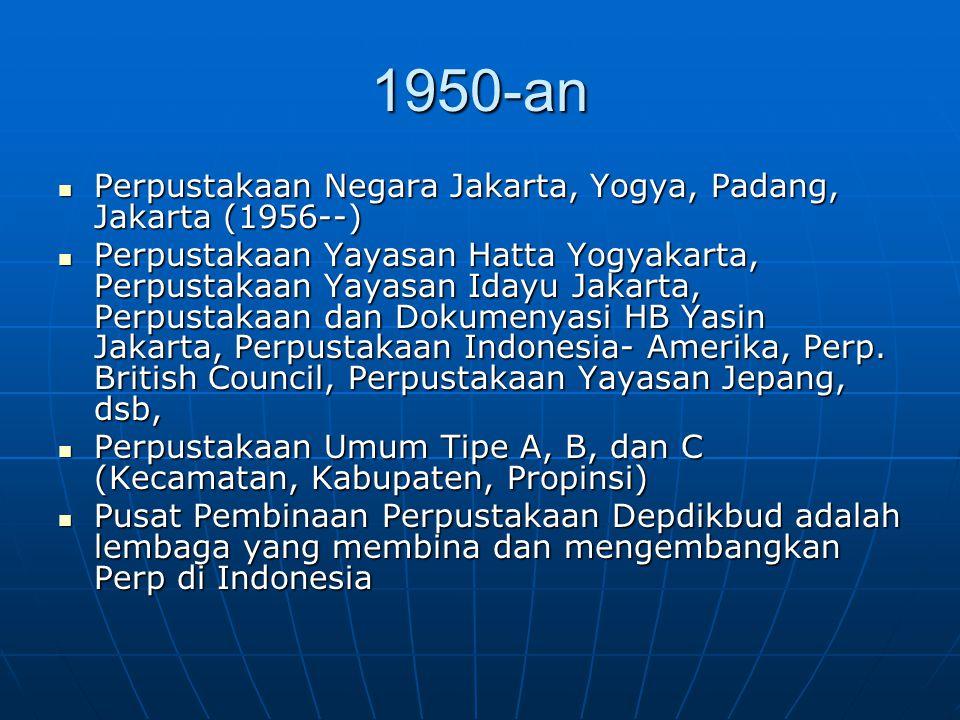 1950-an Perpustakaan Negara Jakarta, Yogya, Padang, Jakarta (1956--) Perpustakaan Negara Jakarta, Yogya, Padang, Jakarta (1956--) Perpustakaan Yayasan
