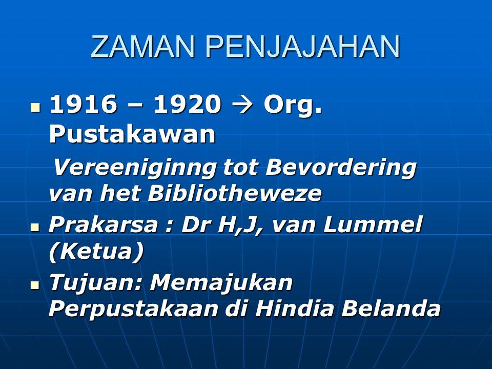 ZAMAN PENJAJAHAN 1916 – 1920  Org. Pustakawan 1916 – 1920  Org. Pustakawan Vereeniginng tot Bevordering van het Bibliotheweze Vereeniginng tot Bevor