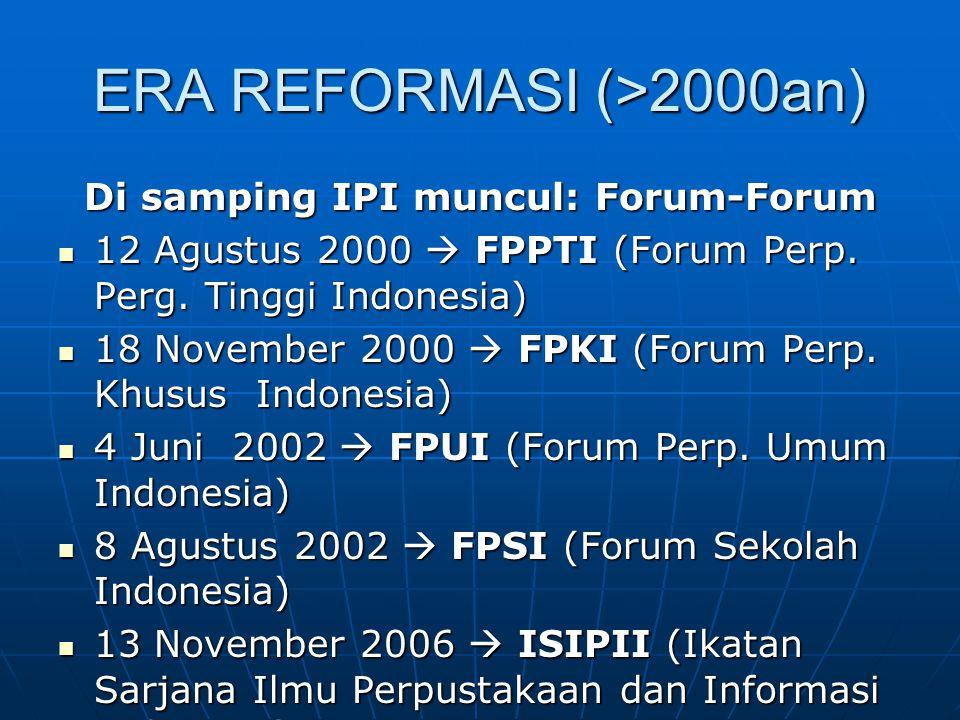 ERA REFORMASI (>2000an) Di samping IPI muncul: Forum-Forum 12 Agustus 2000  FPPTI (Forum Perp. Perg. Tinggi Indonesia) 12 Agustus 2000  FPPTI (Forum