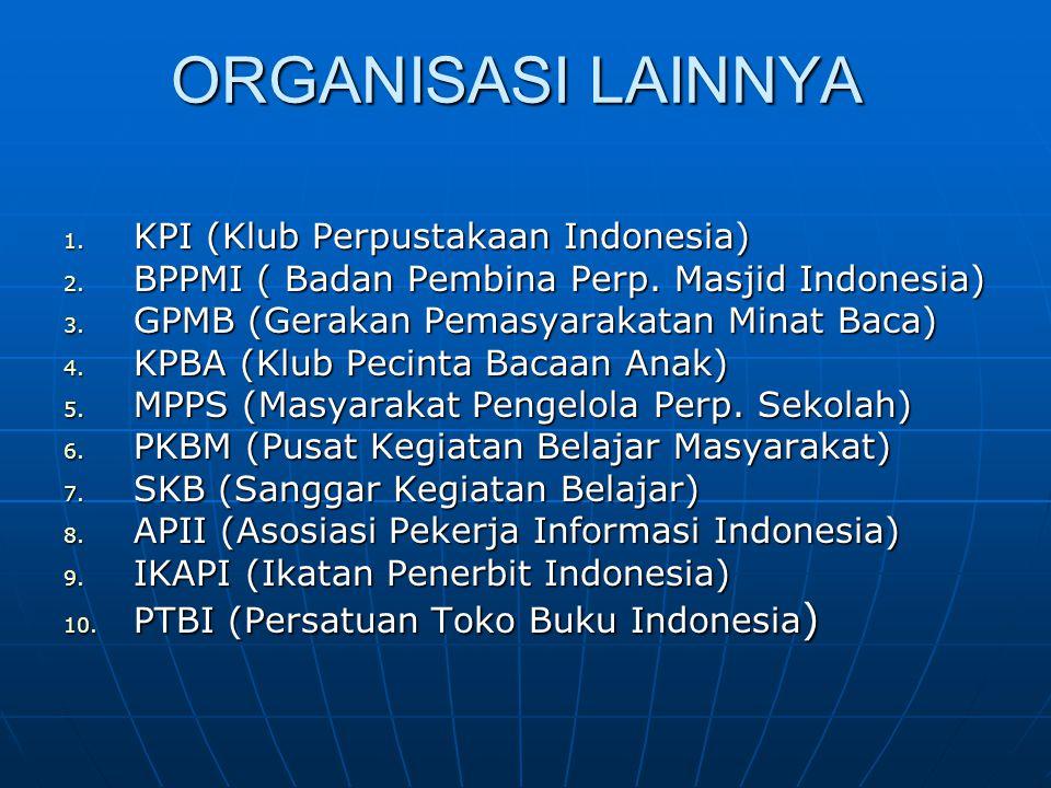 ORGANISASI LAINNYA 1. KPI (Klub Perpustakaan Indonesia) 2. BPPMI ( Badan Pembina Perp. Masjid Indonesia) 3. GPMB (Gerakan Pemasyarakatan Minat Baca) 4