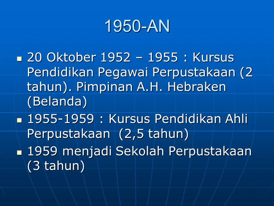 1950-AN 20 Oktober 1952 – 1955 : Kursus Pendidikan Pegawai Perpustakaan (2 tahun). Pimpinan A.H. Hebraken (Belanda) 20 Oktober 1952 – 1955 : Kursus Pe