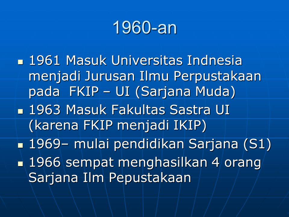 1960-an 1961 Masuk Universitas Indnesia menjadi Jurusan Ilmu Perpustakaan pada FKIP – UI (Sarjana Muda) 1961 Masuk Universitas Indnesia menjadi Jurusa