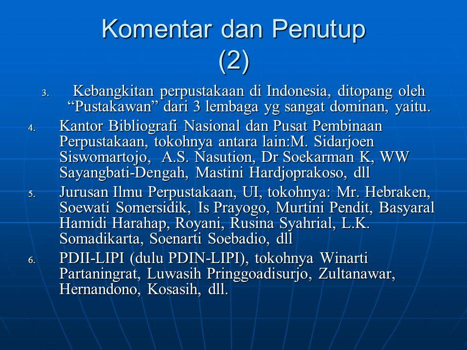 """Komentar dan Penutup (2) 3. Kebangkitan perpustakaan di Indonesia, ditopang oleh """"Pustakawan"""" dari 3 lembaga yg sangat dominan, yaitu. 4. Kantor Bibli"""