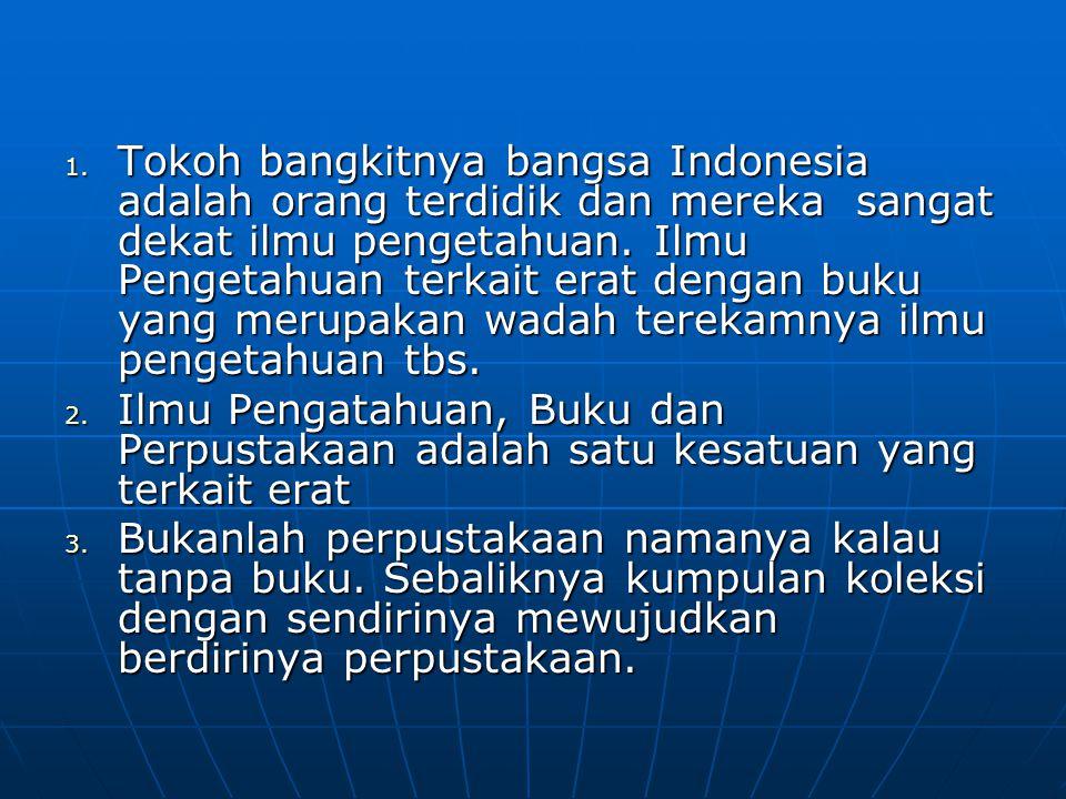 1. Tokoh bangkitnya bangsa Indonesia adalah orang terdidik dan mereka sangat dekat ilmu pengetahuan. Ilmu Pengetahuan terkait erat dengan buku yang me