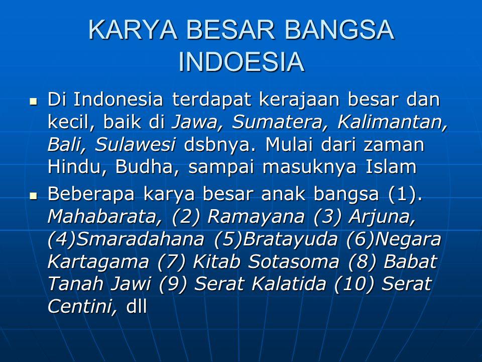 KARYA BESAR BANGSA INDOESIA Di Indonesia terdapat kerajaan besar dan kecil, baik di Jawa, Sumatera, Kalimantan, Bali, Sulawesi dsbnya. Mulai dari zama
