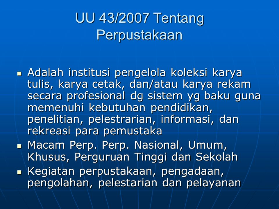 UU 43/2007 Tentang Perpustakaan Adalah institusi pengelola koleksi karya tulis, karya cetak, dan/atau karya rekam secara profesional dg sistem yg baku