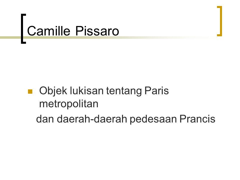 Camille Pissaro Objek lukisan tentang Paris metropolitan dan daerah-daerah pedesaan Prancis