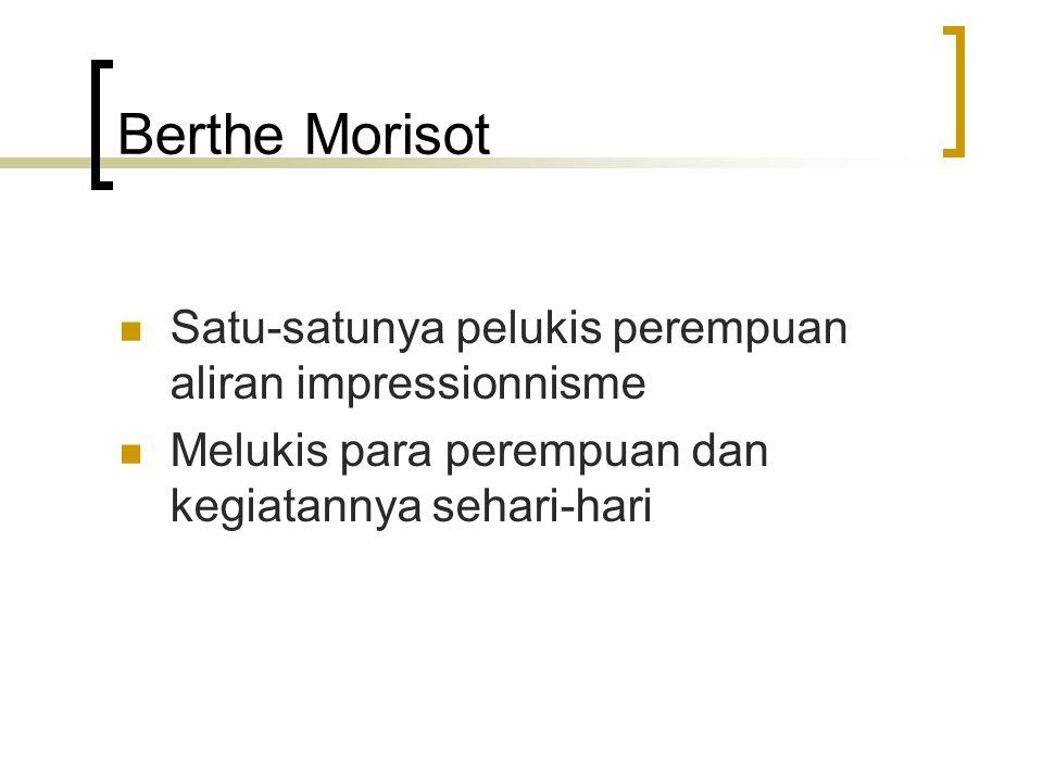 Berthe Morisot Satu-satunya pelukis perempuan aliran impressionnisme Melukis para perempuan dan kegiatannya sehari-hari