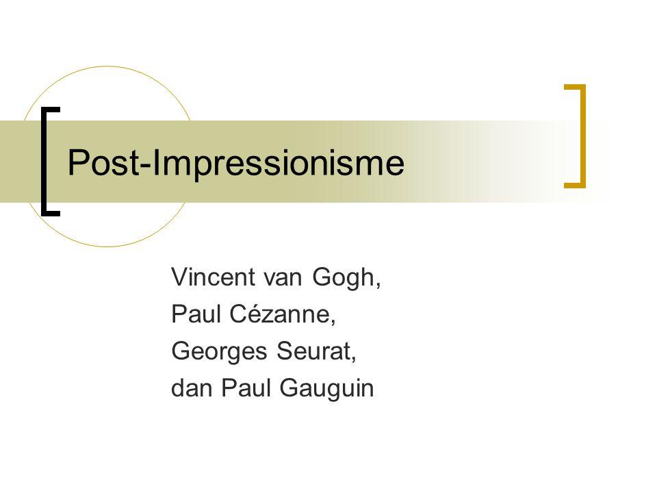 Vincent van Gogh, Paul Cézanne, Georges Seurat, dan Paul Gauguin Post-Impressionisme