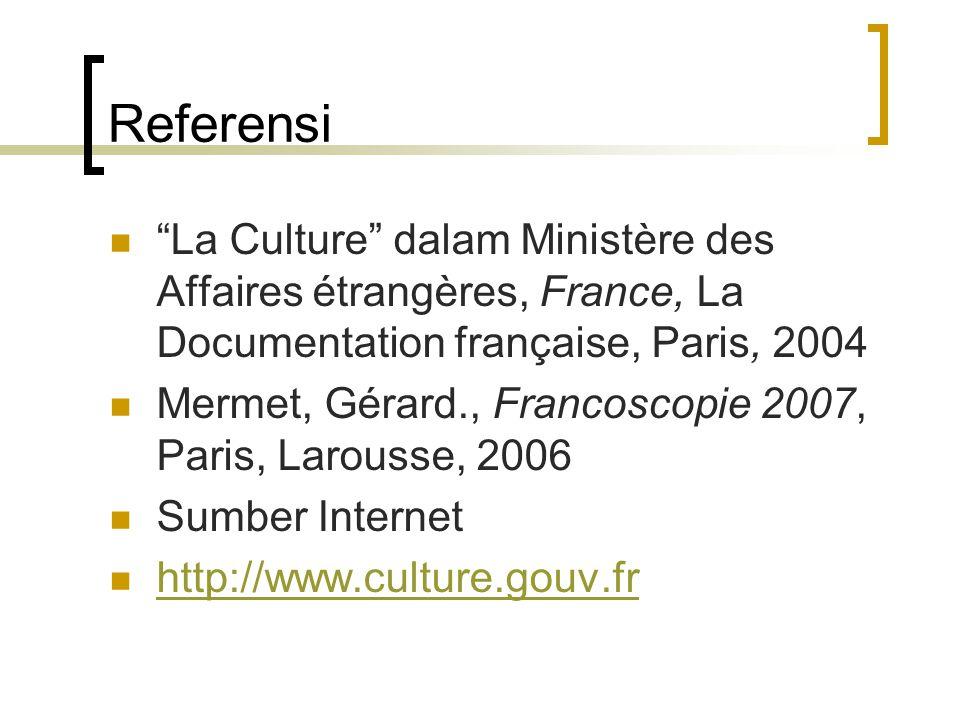 Referensi La Culture dalam Ministère des Affaires étrangères, France, La Documentation française, Paris, 2004 Mermet, Gérard., Francoscopie 2007, Paris, Larousse, 2006 Sumber Internet http://www.culture.gouv.fr
