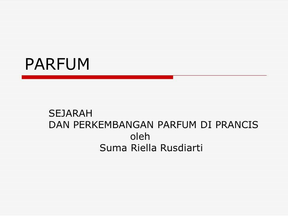 PARFUM SEJARAH DAN PERKEMBANGAN PARFUM DI PRANCIS oleh Suma Riella Rusdiarti