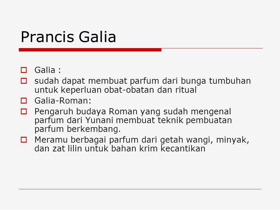 Prancis Galia  Galia :  sudah dapat membuat parfum dari bunga tumbuhan untuk keperluan obat-obatan dan ritual  Galia-Roman:  Pengaruh budaya Roman