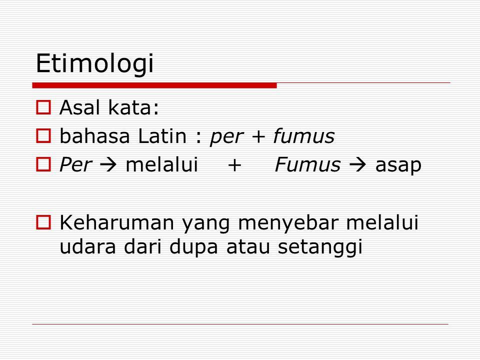Etimologi  Asal kata:  bahasa Latin : per + fumus  Per  melalui+ Fumus  asap  Keharuman yang menyebar melalui udara dari dupa atau setanggi