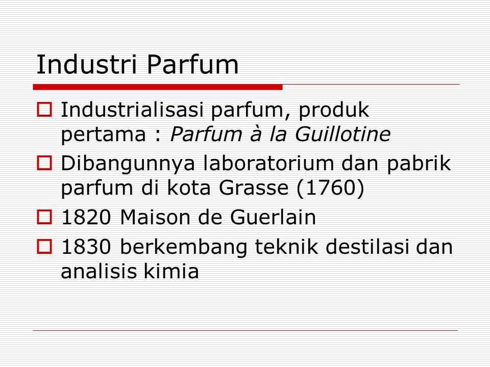 Industri Parfum  Industrialisasi parfum, produk pertama : Parfum à la Guillotine  Dibangunnya laboratorium dan pabrik parfum di kota Grasse (1760) 