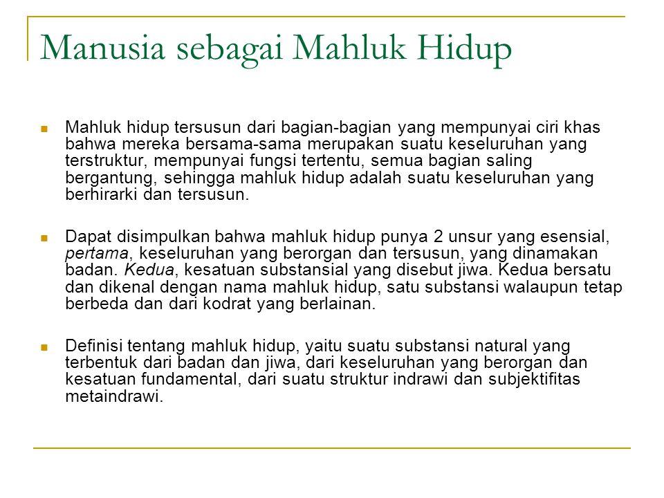 Manusia sebagai Mahluk Hidup Mahluk hidup tersusun dari bagian-bagian yang mempunyai ciri khas bahwa mereka bersama-sama merupakan suatu keseluruhan y