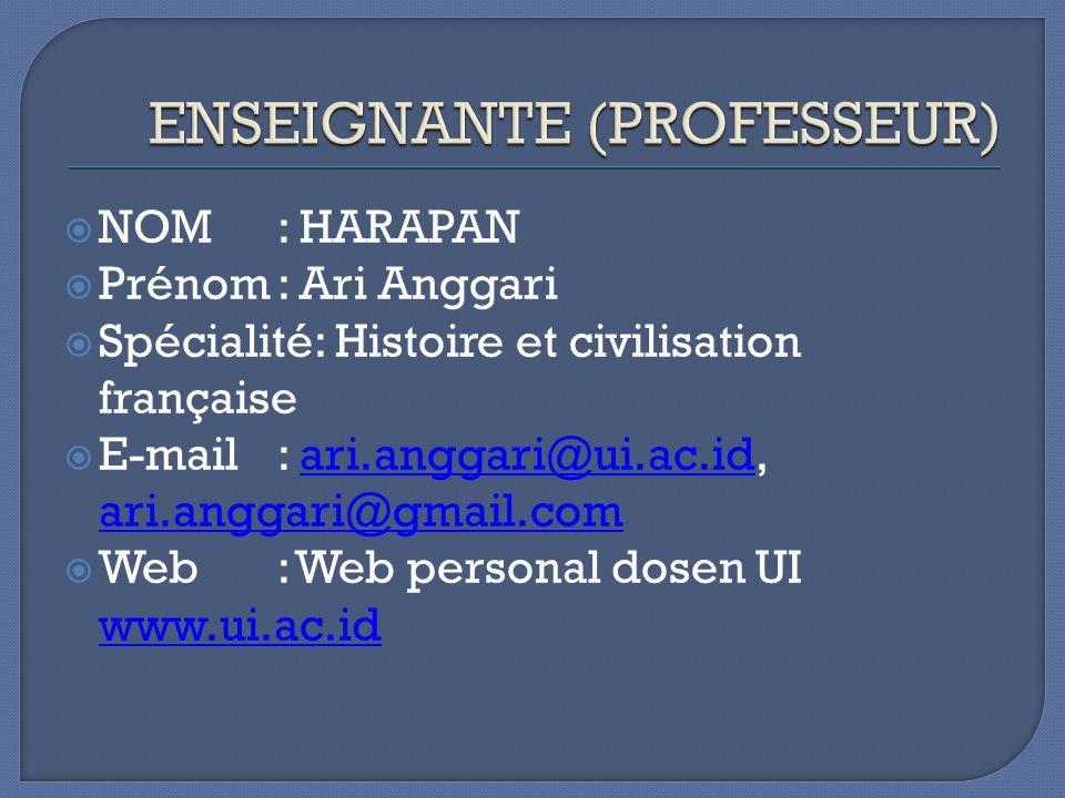  NOM : HARAPAN  Prénom: Ari Anggari  Spécialité: Histoire et civilisation française  E-mail: ari.anggari@ui.ac.id, ari.anggari@gmail.comari.anggari@ui.ac.id ari.anggari@gmail.com  Web: Web personal dosen UI www.ui.ac.id www.ui.ac.id