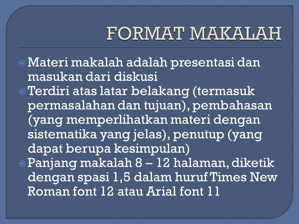  Materi makalah adalah presentasi dan masukan dari diskusi  Terdiri atas latar belakang (termasuk permasalahan dan tujuan), pembahasan (yang memperlihatkan materi dengan sistematika yang jelas), penutup (yang dapat berupa kesimpulan)  Panjang makalah 8 – 12 halaman, diketik dengan spasi 1,5 dalam huruf Times New Roman font 12 atau Arial font 11