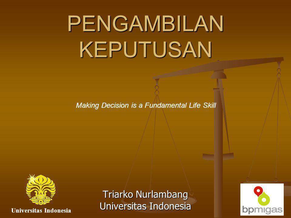 PENGAMBILAN KEPUTUSAN Triarko Nurlambang Universitas Indonesia Making Decision is a Fundamental Life Skill Universitas Indonesia
