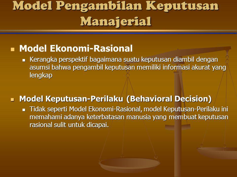Model Pengambilan Keputusan Manajerial Model Ekonomi-Rasional Kerangka perspektif bagaimana suatu keputusan diambil dengan asumsi bahwa pengambil kepu