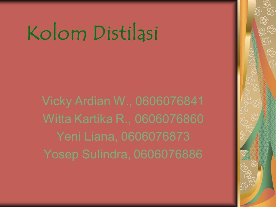 Kolom Distilasi Vicky Ardian W., 0606076841 Witta Kartika R., 0606076860 Yeni Liana, 0606076873 Yosep Sulindra, 0606076886