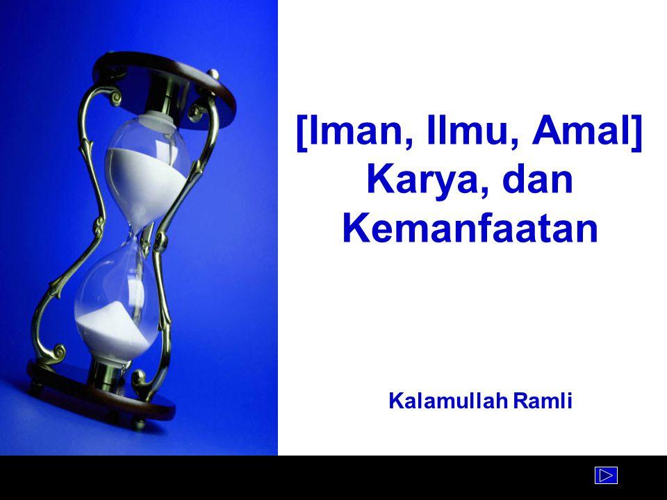 [Iman, Ilmu, Amal] Karya, dan Kemanfaatan Kalamullah Ramli