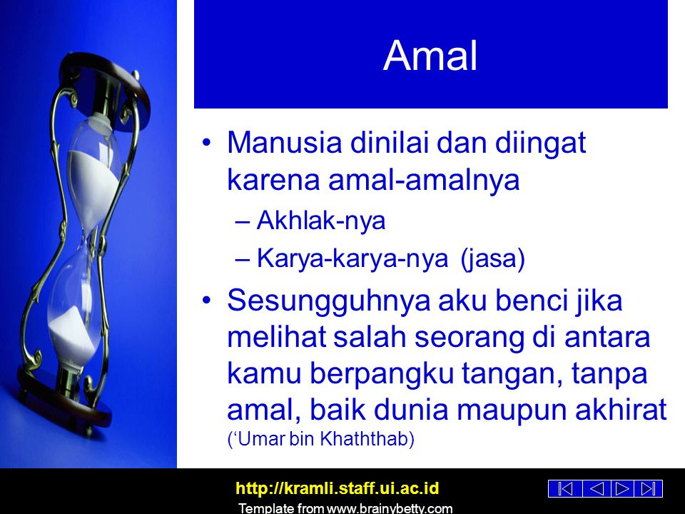 http://kramli.staff.ui.ac.id Template from www.brainybetty.com Amal Manusia dinilai dan diingat karena amal-amalnya –Akhlak-nya –Karya-karya-nya (jasa
