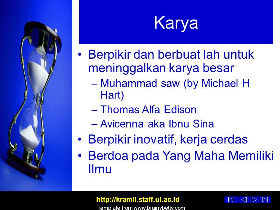 http://kramli.staff.ui.ac.id Template from www.brainybetty.com Kemanfaatan Yang terbaik diantara kalian adalah yang paling bermanfaat bagi manusia (lainnya) Pahala yang tidak putus –Ilmu yang bermanfaat –Karya yang terus digunakan