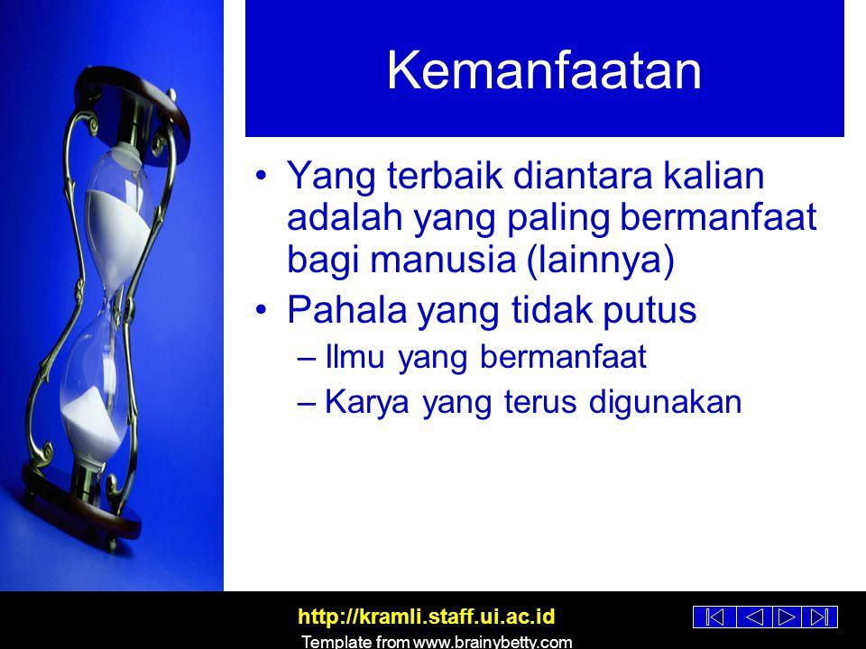 http://kramli.staff.ui.ac.id Template from www.brainybetty.com Penutup Brain-power is the one commodity that is equally distributed throughout the human race (Kofi Annan) Man Jadda wa Jada Barangsiapa yang bersungguh- sungguh pasti mendapatkannya
