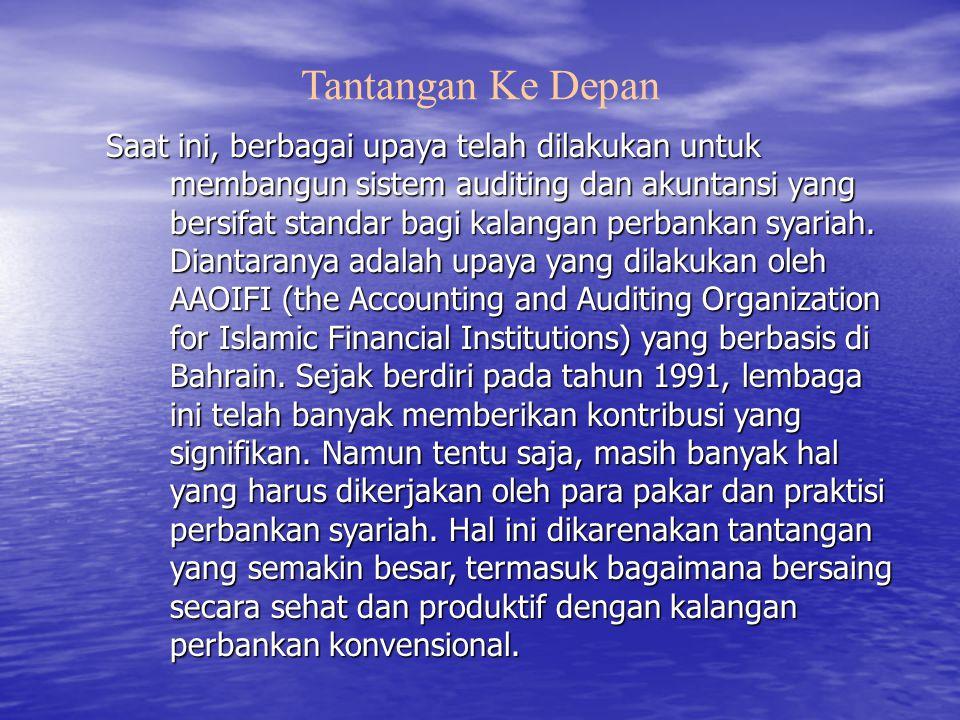 Saat ini, berbagai upaya telah dilakukan untuk membangun sistem auditing dan akuntansi yang bersifat standar bagi kalangan perbankan syariah. Diantara