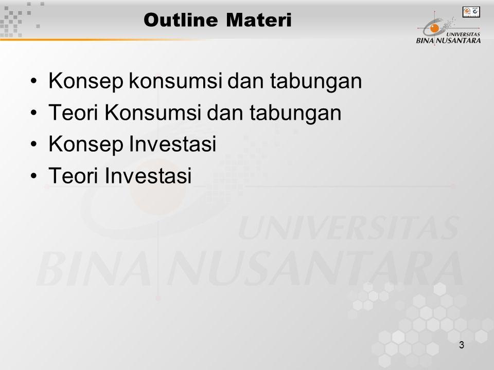 3 Outline Materi Konsep konsumsi dan tabungan Teori Konsumsi dan tabungan Konsep Investasi Teori Investasi