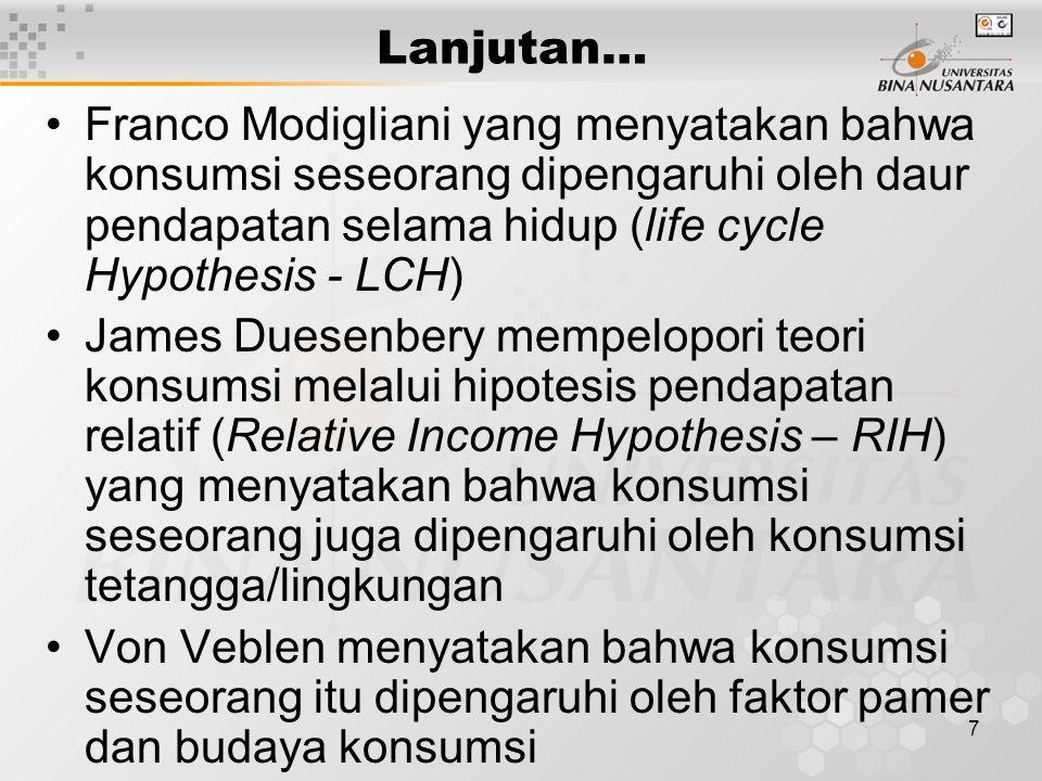 7 Lanjutan… Franco Modigliani yang menyatakan bahwa konsumsi seseorang dipengaruhi oleh daur pendapatan selama hidup (life cycle Hypothesis - LCH) Jam