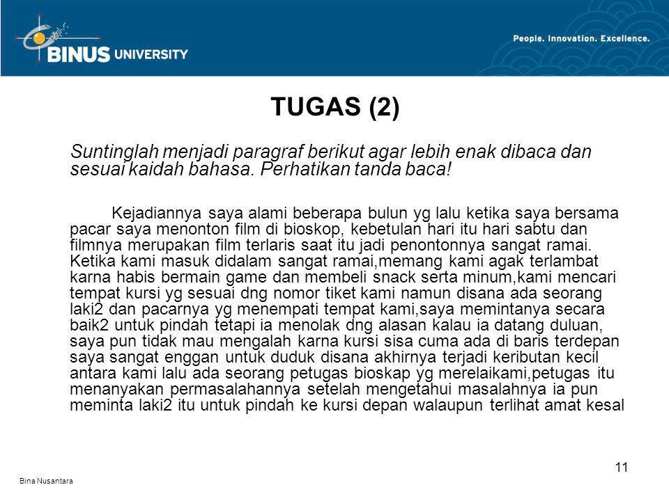 Bina Nusantara Suntinglah menjadi paragraf berikut agar lebih enak dibaca dan sesuai kaidah bahasa. Perhatikan tanda baca! Kejadiannya saya alami bebe