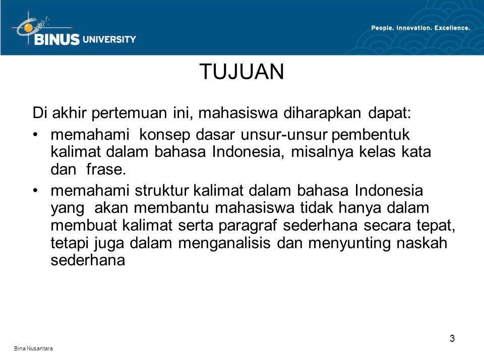 Bina Nusantara Di akhir pertemuan ini, mahasiswa diharapkan dapat: memahami konsep dasar unsur-unsur pembentuk kalimat dalam bahasa Indonesia, misalny