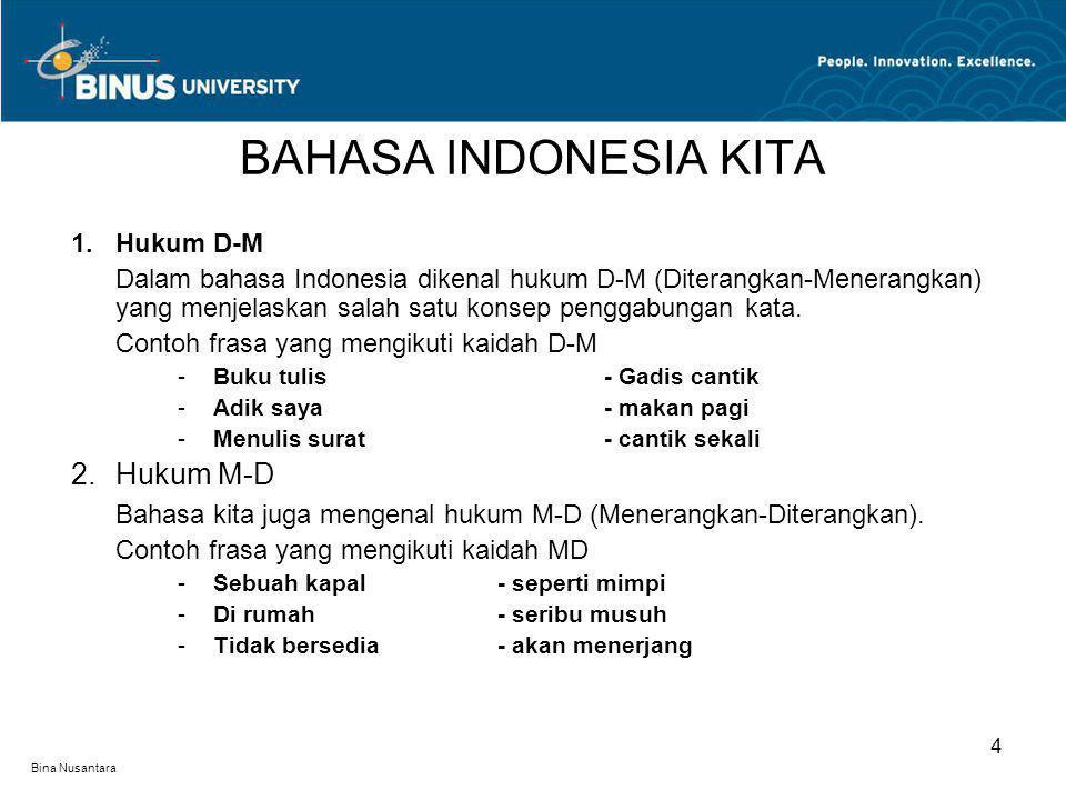 Bina Nusantara 1.Hukum D-M Dalam bahasa Indonesia dikenal hukum D-M (Diterangkan-Menerangkan) yang menjelaskan salah satu konsep penggabungan kata. Co