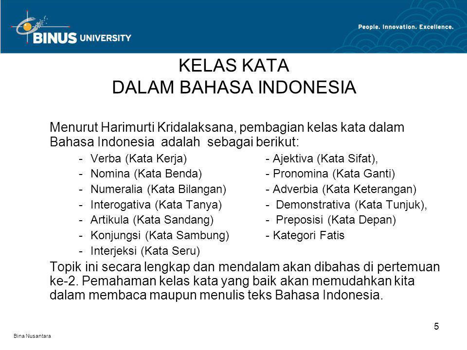 Bina Nusantara Menurut Harimurti Kridalaksana, pembagian kelas kata dalam Bahasa Indonesia adalah sebagai berikut: -Verba (Kata Kerja)- Ajektiva (Kata
