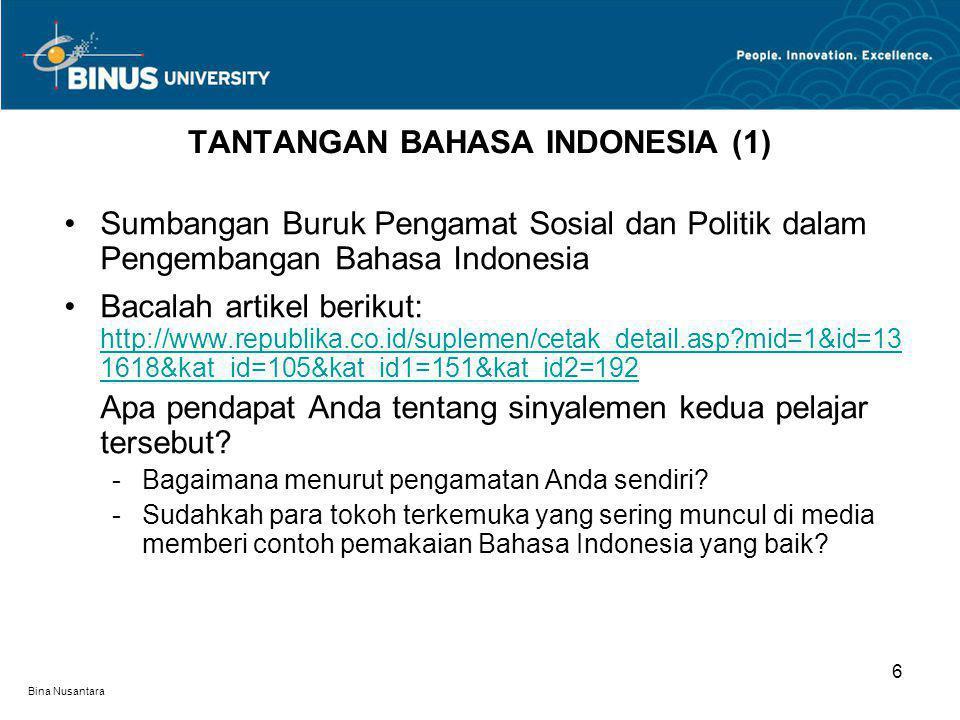 Bina Nusantara Sumbangan Buruk Pengamat Sosial dan Politik dalam Pengembangan Bahasa Indonesia Bacalah artikel berikut: http://www.republika.co.id/sup