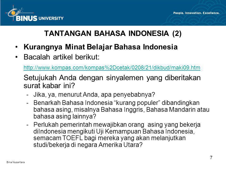 Bina Nusantara Kurangnya Minat Belajar Bahasa Indonesia Bacalah artikel berikut: http://www.kompas.com/kompas%2Dcetak/0208/21/dikbud/maki09.htm http:/