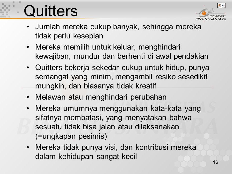 16 Quitters Jumlah mereka cukup banyak, sehingga mereka tidak perlu kesepian Mereka memilih untuk keluar, menghindari kewajiban, mundur dan berhenti d