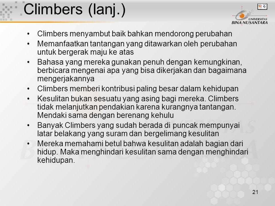 21 Climbers (lanj.) Climbers menyambut baik bahkan mendorong perubahan Memanfaatkan tantangan yang ditawarkan oleh perubahan untuk bergerak maju ke at