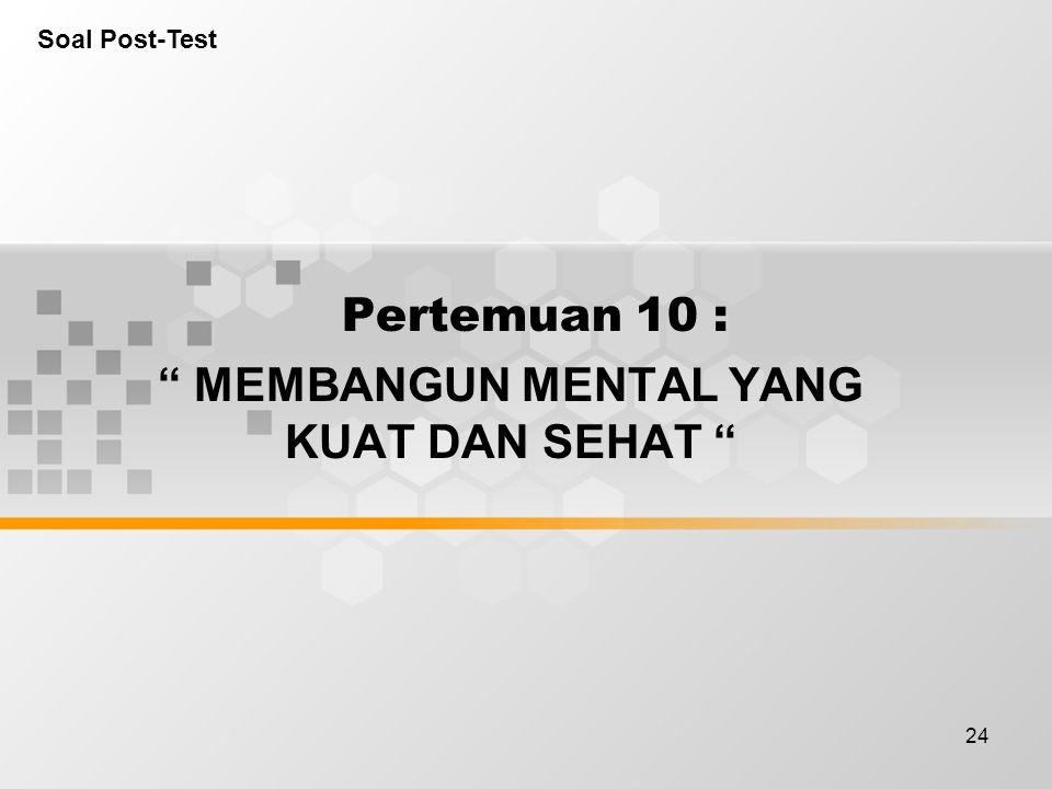 """24 Pertemuan 10 : """" MEMBANGUN MENTAL YANG KUAT DAN SEHAT """" Soal Post-Test"""